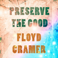 Floyd Cramer - Preserve The Good