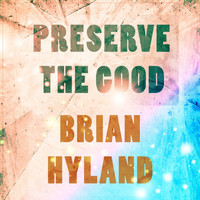 Brian Hyland - Preserve The Good