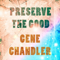 Gene Chandler - Preserve The Good