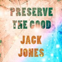 Jack Jones - Preserve The Good