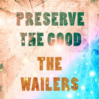 The Wailers - Preserve The Good