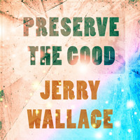 JERRY WALLACE - Preserve The Good