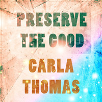 Carla Thomas - Preserve The Good