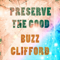 Buzz Clifford - Preserve The Good