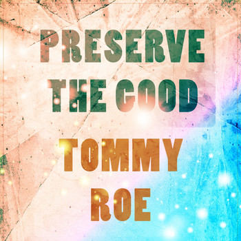 Tommy Roe - Preserve The Good