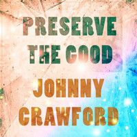 Johnny Crawford - Preserve The Good