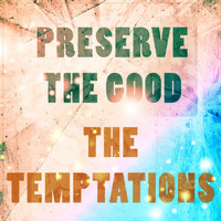 The Temptations - Preserve The Good
