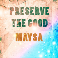 Maysa - Preserve The Good