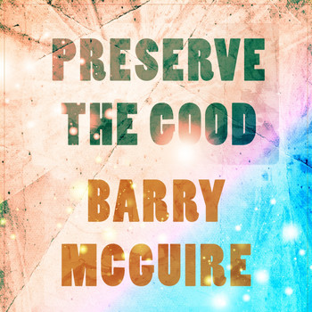 Barry McGuire - Preserve The Good