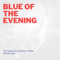 The Geraldo Gaucho Tango Orchestra - Blue of the Evening