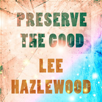 Lee Hazlewood - Preserve The Good