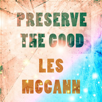 Les McCann - Preserve The Good