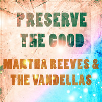 Martha Reeves & The Vandellas - Preserve The Good