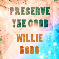 Willie Bobo - Preserve The Good