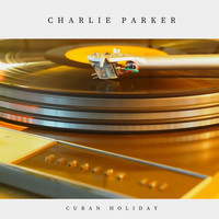 Charlie Parker - Cuban Holiday (Jazz)
