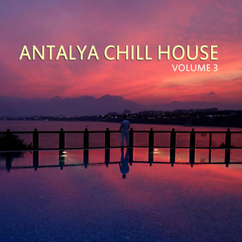 Various Artists - Antalya Chill House, Vol.3 (BEST SELECTION OF LOUNGE & CHILL HOUSE TRACKS)
