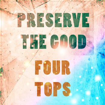 Four Tops - Preserve The Good