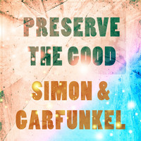 Simon & Garfunkel - Preserve The Good