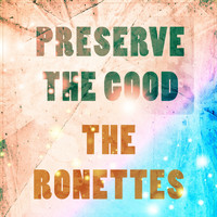 The Ronettes - Preserve The Good