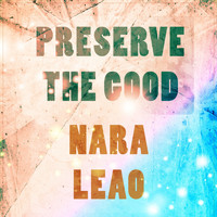 Nara Leão - Preserve The Good