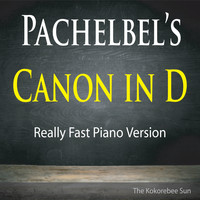 The Kokorebee Sun - Pachelbel's Canon in D (Really Fast Piano Version)