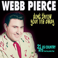 Webb Pierce - Dont Throw Your Life Away (21 Us Country Hits)