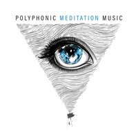 Meditation Zen Master - Polyphonic Meditation Music - Excellent for All Buddhist Meditation and Yoga Exercises