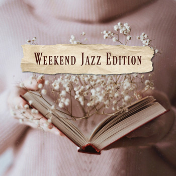 Sensual Chill Saxaphone Band, Smooth Jazz Music Ensemble, Ladies Jazz Group - Weekend Jazz Edition - 15 Tracks for Friday Evenings, Saturday and Sunday Afternoons