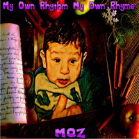 MQZ - My Own Rhythm My Own Rhyme