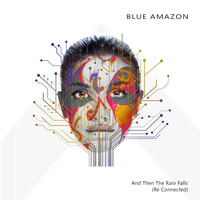Blue Amazon - And Then the Rain Falls (Re Connected)