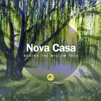 Nova Casa - Behind the Willow Tree
