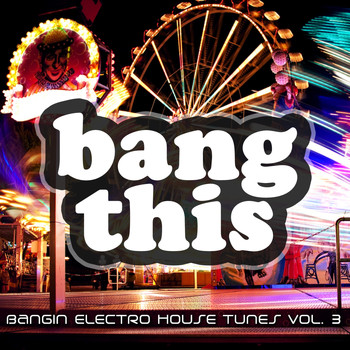Various Artists - Bang This! - Bangin Electro House Tunes, Vol. 3