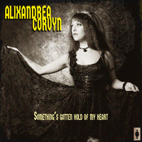 Alixandrea Corvyn - Something's Gotten Hold of My Heart