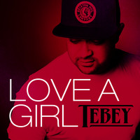 Tebey - Love a Girl (Explicit)