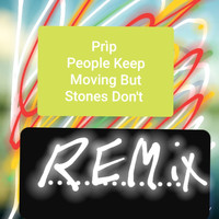 Prìp - People Keep Moving But Stones Don't (Remix)