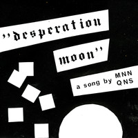 MNNQNS - Desperation Moon