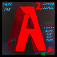 Andre Jamal featuring Ti Ames and Sam White - Save Me