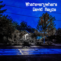 David Rayze - Whateverywhere
