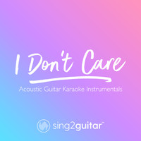 Sing2Guitar - I Don't Care (Acoustic Guitar Karaoke Instrumentals)
