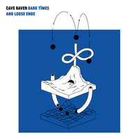 Cave Raver - Dark Times & Loose Ends