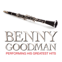 Benny Goodman - Benny Goodman Performing His Greatest Hits