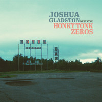 The Honky Tonk Zeros - Joshua Gladston Meets the Honky Tonk Zeros