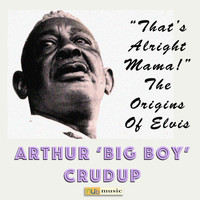 "Arthur ""Big Boy"" Crudup - That's Alright Mama - the Origins of Elvis"