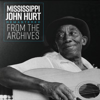 Mississippi John Hurt - Remastered from the Archives