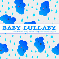Baby Lullaby, Baby Sleep Music, Einstein Baby Lullaby Academy - Baby Lullaby: Rain Sounds and Soothing Piano Sleep Aid For Babies, Calm Baby Lullabies and The Best Baby Sleep Music