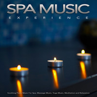 Spa Music Relaxation, Spa Music Experience, Sleeping Music - Spa Music Experience: Soothing Piano Music For Spa, Massage Music, Yoga Music, Meditation and Relaxation