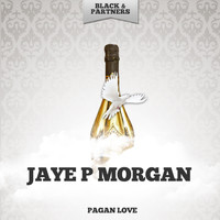 Jaye P Morgan - Pagan Love