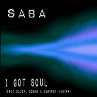 Saba - I Got Soul (feat. Dosho, Gauge & Harvest Hunter) (Explicit)