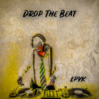 Epyk - Drop The Beat