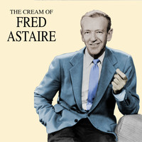 Fred Astaire - The Cream of Fred Astaire
